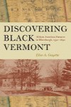 Discovering Black Vermont: African American Farmers in Hinesburgh, 1790-1890 - Elise Guyette