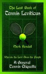 The Lost Book of Tennis Leviticus: A General Tennis Etiquette - Mark Randall