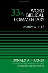 Matthew 1-13, Volume 33A (Word Biblical Commentary) - Donald A. Hagner, Bruce M. Metzger, David Allen Hubbard, Glenn W. Barker, John D. W. Watts, James W. Watts, Ralph P. Martin, Lynn Allan Losie