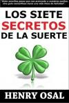 Los Siete Secretos de la Suerte (Spanish Edition) - Henry Osal