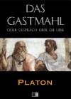 Das Gastmahl: oder Gespräch über die Liebe - Plato, Platón