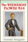 The Wednesday Flower Man - Dianne Warren