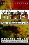 Unmeltable Ethnics: Politics And Culture In American Life - Michael Novak