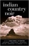 Indian Country Noir - Sarah Cortez, Liz Martinez