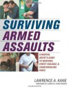 Surviving Armed Assaults: A Martial Artists Guide to Weapons, Street Violence, and Countervailing Force - Lawrence A. Kane, Loren W. Christensen
