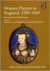 Women Players in England, 1500-1660: Beyond the All-Male Stage - Pamela Allen Brown