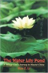The Water Lily Pond: A Village Women's Journey in Maoist China - Han Z. Li
