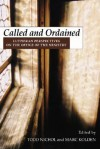 Called and Ordained: Lutheran Perspectives on the Office of the Ministry - Todd Nichol, Marc Kolden
