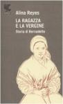 La ragazza e la vergine. Storia di Bernadette - Alina Reyes