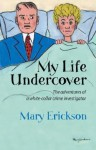 My Life Undercover - Mary Erickson