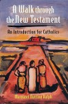 A Walk Through the New Testament: An Introduction for Catholics - Margaret Nutting Ralph