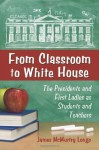 From Classroom to White House: The Presidents and First Ladies as Students and Teachers - James McMurtry Longo