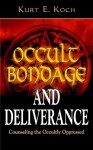 Occult Bondage and Deliverance: Counseling the Occultly Oppressed - Kurt E. Koch