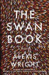 The Swan Book: A Novel - Alexis Wright