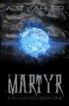 MARTYR - A.R. Kahler