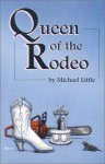 Queen Of The Rodeo - Michael Little