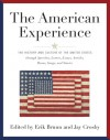 The American Experience: The History and Culture of he United States through Speeches, Letters, Essays, Editorials, Poems, Songs, and Stories - Erik Bruun, Jay Crosby