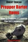 Prepper Barter Items: How To Stockpile & Barter For SHTF Scenarios - Robert Duncan