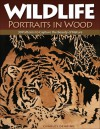 Wildlife Portraits in Wood: 30 Patterns to Capture the Beauty of Nature - Charles Dearing