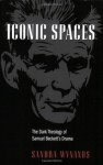 Iconic Spaces: The Dark Theology of Samuel Beckett's Drama - Sandra Wynands