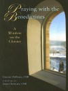 Praying with the Benedictines: A Window on the Cloister - Guerric DeBona