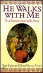 He Walks with Me: True Encounters with Jesus - Brad Steiger, Sherry Hansen Steiger