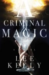 A Criminal Magic - Lee Kelly