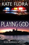 Playing God: A Joe Burgess Mystery - Kate Flora