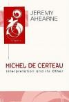 Michel de Certeau: Interpretation and Its Other - Jeremy Ahearne, Michel de Certeau