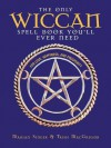 The Only Wiccan Spell Book You'll Ever Need: For Love, Happiness, and Prosperity - Trish MacGregor, Marian Singer