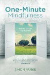 One-Minute Mindfulness: How to Live in the Moment - Simon Parke