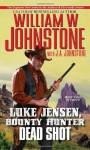 Luke Jensen Bounty Hunter Dead Shot - William W. Johnstone, J.A. Johnstone