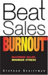 Beat Sales Burnout: Maximize Sales, Minimize Stress - Stephan Schiffman