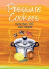 Pressure Cookers: More Than 100 Easy Recipes - Murdoch Books, Murdoch Books