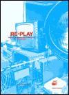Re-Play: Beginnings of International Media Art in Austria - Verlag Der Buchhandlung Walther Konig Ko, Reinhard Braun, Verlag Der Buchhandlung Walther Konig Ko