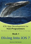 Book 1: Diving In - iOS App Development for Non-Programmers Series: The Series on How to Create iPhone & iPad Apps - Kevin J. McNeish, Greg Lee, Benjamin J. Miller, Sharlene M. McNeish