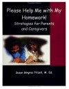 Please Help Me with My Homework: Strategies for Parents and Caregivers - Susan Gingras Fitzell