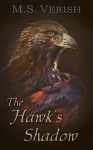 The Hawk's Shadow - M.S. Verish