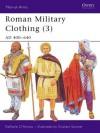 Roman Military Clothing (3): AD 400-640 - Raffaele D'Amato, Graham Sumner