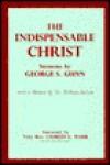 Indispensable Christ - George Gunn, Charles Warr, William Steven