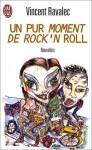 Un pur moment de rock'n roll: et autres nouvelles - Vincent Ravalec