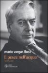 Il pesce nell'acqua - Angelo Morino, Mario Vargas Llosa, Vittoria Martinetto