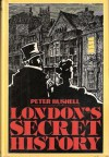 London's Secret History - Peter Bushell