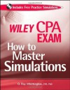 Wiley CPA Exam: How to Master Simulations (with CD ROM) - O. Ray Whittington