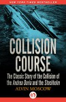 Collision Course: The Classic Story of the Collision of the Andrea Doria and the Stockholm - Alvin Moscow
