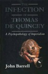 The Infection of Thomas De Quincey: A Psychopathology of Imperialism - John Barrell
