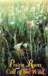 Prairie Roots: Call of the Wild - Paul Gruchow, Mary Swander