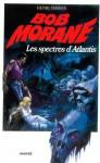 Les spectres d'Atlantis (Bob Morane #110) - Henri Vernes, Pierre Joubert