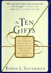 The Ten Gifts: Find the Personal Peace You've Always Wanted Through the Ten Gifts You've Always Had - Robin Landew Silverman