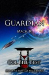Guardian - Mach 10: (Book 1) (End of the Sixth Age 3) - Bill Best